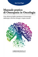 Manuale pratico di omeopatia in oncologia. Come alleviare gli effetti indesiderati di chemioterapia, radioterapia, interventi chirurgici e terapia ormonale - Bagot Jean-Lionel