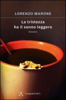La tristezza ha il sonno leggero - Marone Lorenzo