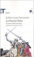 La Freccia Nera. Romanzo delle Due ROse - Stevenson Robert L.