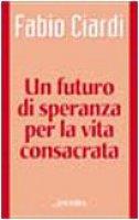 Un futuro di speranza per la vita consacrata - Ciardi Fabio