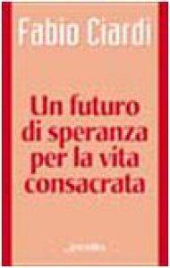 Copertina di 'Un futuro di speranza per la vita consacrata'