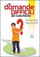 Le domande difficili del catechismo - Rémond-Dalyac Emmanuelle