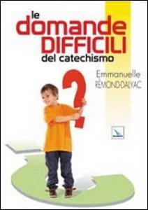 Copertina di 'Le domande difficili del catechismo'