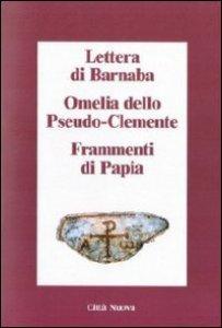 Copertina di 'Lettera di Barnaba - Omelia dello Pseudo-Clemente - Frammenti di Papia'