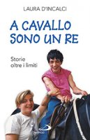 A cavallo sono un re - Laura D'Incalci