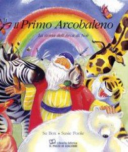 Copertina di 'Il primo arcobaleno. La storia dell'arca di Noè'
