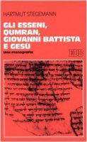 Gli esseni, Qumran, Giovanni Battista e Gesù. Una monografia - Stegemann Hartmut