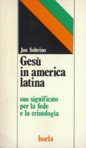 Copertina di 'Gesù in America latina. Suo significato per la fede e la cristologia'
