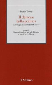Copertina di 'Il demone della politica. Antologia di scritti (1958-2015)'