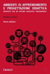 Copertina di 'Ambienti di apprendimento e progettazione didattica. Proposte per un sistema educativo transmediale. Nuova ediz.'
