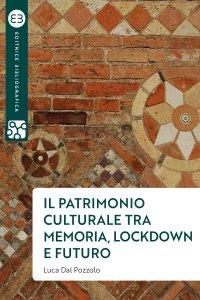 Copertina di 'Il patrimonio culturale tra memoria, lockdown e futuro'