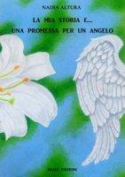 La mia storia e una promessa per un angelo - Altura Nadia