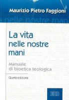 La vita nelle nostre mani - Maurizio Pietro Faggioni