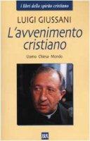 L'avvenimento cristiano. Uomo Chiesa Mondo - Giussani Luigi