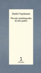 Copertina di 'Piccola autobiografia di mio padre'