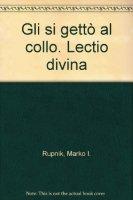 Gli si gettò al collo. Lectio divina - Rupnik Marko I.