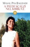 A piedi scalzi nel kibbutz. Dalla Siria a Israele all'Italia: vita singolare di un'ebrea siriana diventata psicologa dell'infanzia - Pas Bagdadi Masal