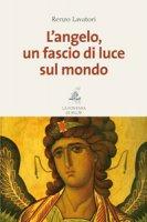 L'angelo, un fascio di luce sul mondo - Renzo Lavatori