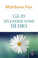 Gli 89 splendidi nomi di Dio - Matthew Fox