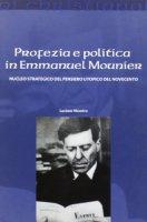 Profezia e politica in Emmanuel Mounier - Nicastro Luciano