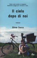 Il cielo dopo di noi - Zucca Silvia