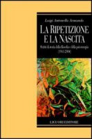 La ripetizione e la nascita. Scritti di storia della filosofia e della psicoterapia (19612004) - Armando Luigi A.