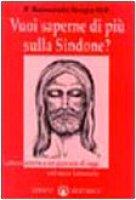 Vuoi saperne di più sulla Sindone? Lettera aperta a un giovane di oggi sul sacro lenzuolo - Sorgia Raimondo M.
