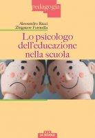 Psicologo dell'educazione nella scuola. (Lo) - Alessandro Ricci , Zbigniew Formella