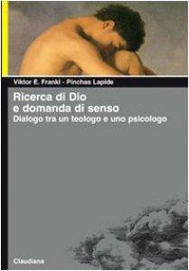 Copertina di 'Ricerca di Dio e domanda di senso. Dialogo tra un teologo e uno psicologo'