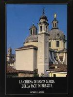 La chiesa di Santa Maria della Pace in Brescia