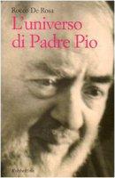 L' universo di padre Pio - De Rosa Rocco