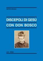 Discepoli di Gesù con don Bosco - Braido Pietro