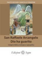 San Raffaele Arcangelo. Dio ha guarito - Bizzarri Fausto, Stanzione Marcello