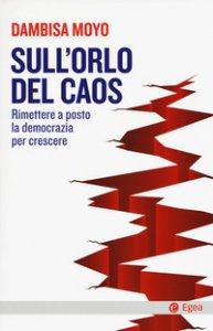 Copertina di 'Sull'orlo del caos. Rimettere a posto la democrazia per crescere'