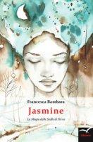 Jasmine . La magia delle stelle di terra - Bambara Francesca