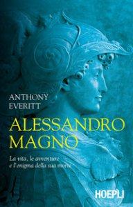 Copertina di 'Alessandro Magno. La vita, le avventure e l'enigma della sua morte'