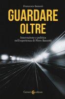 Guardare oltre. Innovazione e politica nell'esperienza di Piero Bassetti - Samorè Francesco