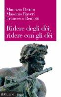 Ridere degli dèi, ridere con gli dèi - Maurizio Bettini, Massimo Raveri, Francesco Remotti
