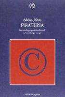 Pirateria. Storia della proprietà intellettuale da Gutenberg a Google - Johns Adrian