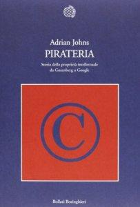 Copertina di 'Pirateria. Storia della proprietà intellettuale da Gutenberg a Google'