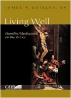 Living well. Meditations on the virtues - Quigley James F.