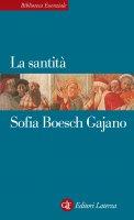 La santità - Sofia Boesch Gajano