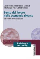 Senso del lavoro nelle economie diverse. Uno studio interdisciplinare - Bertell Lucia, De Cordova Federica, De Vita Antonia