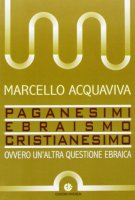 Paganesimi e ebraismo cristianesimo - Acquaviva Marcello