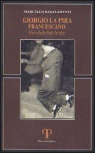 Copertina di 'Giorgio La Pira francescano. Fare della fede la vita'