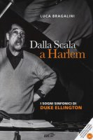 Dalla Scala a Harlem. I sogni sinfonici di Duke Ellington. Con CD-Audio - Bragalini Luca