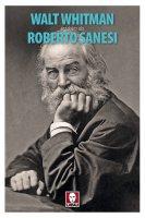 Walt Whitman tradotto da Roberto Sanesi - Walt Whitman
