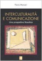 Interculturalità e comunicazione. Una prospettiva filosofica - Monceri Flavia