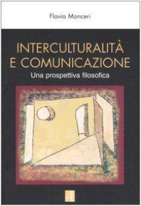 Copertina di 'Interculturalità e comunicazione. Una prospettiva filosofica'