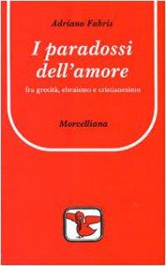 Copertina di 'I paradossi dell'amore. Tra grecità, ebraismo e cristianesimo'